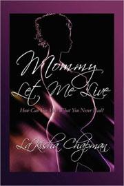 Mommy Let Me Live - Lakisha Chapman